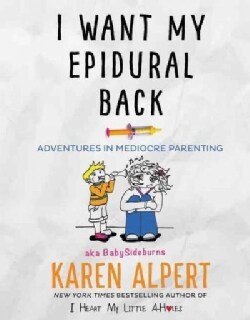 I Want My Epidural Back: Adventures in Mediocre Parenting (Hardcover)