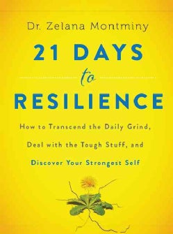 21 Days to Resilience: How to Transcend the Daily Grind, Deal with the Tough Stuff, and Discover Your Strongest Self (Hardcover)