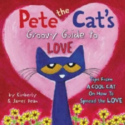 Pete the Cat's Groovy Guide to Love (Hardcover)