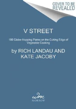 V Street: 100 Globe-Hopping Plates on the Cutting Edge of Vegetable Cooking (Hardcover)