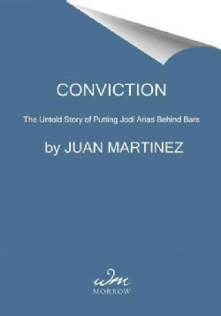 Conviction: The Untold Story of Putting Jodi Arias Behind Bars (Hardcover)