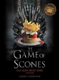 Game of Scones: All Men Must Dine (A Parody) (Hardcover)