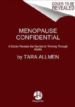 Menopause Confidential: A Doctor Reveals the Secrets to Thriving Through Midlife (Paperback)