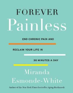 Forever Painless: End Chronic Pain and Reclaim Your Life in 30 Minutes a Day (Hardcover)