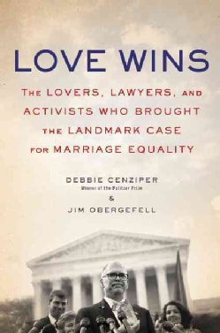Love Wins: The Lovers and Lawyers Who Fought the Landmark Case for Marriage Equality (Hardcover)