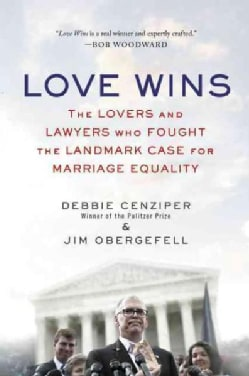 Love Wins: The Lovers and Lawyers Who Fought the Landmark Case for Marriage Equality (Paperback)