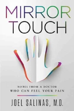 Mirror Touch: Notes from a Doctor Who Can Feel Your Pain (Hardcover)