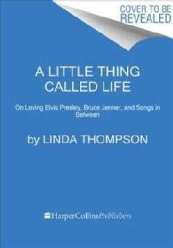 A Little Thing Called Life: On Loving Elvis Presley, Bruce Jenner, and Songs in Between (Paperback)