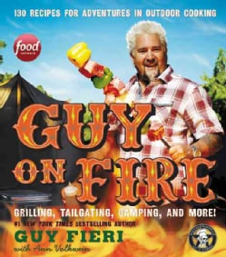Guy on Fire: 130 Recipes for Adventures in Outdoor Cooking (Hardcover)