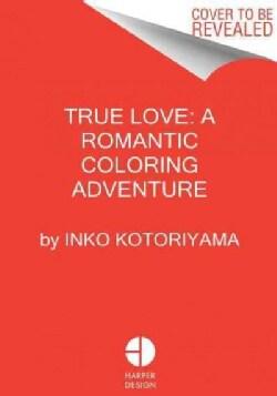 True Love: A Romantic Coloring Adventure (Paperback)