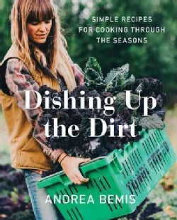 Dishing Up the Dirt: Simple Recipes for Cooking Through the Seasons (Hardcover)