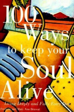 100 Ways to Keep Your Soul Alive: Living Deeply and Fully Every Day (Paperback)