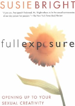 Full Exposure: Opening Up to Sexual Creativity and Erotic Expression (Paperback)