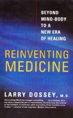 Reinventing Medicine: Beyond Mind-Body to a New Era of Healing (Paperback)
