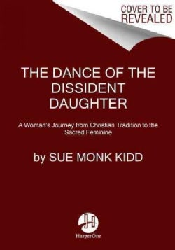 The Dance of the Dissident Daughter: A Woman's Journey from Christian Tradition to the Sacred Feminine: 20th Anni... (Paperback)