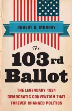 The 103rd Ballot: The Legendary 1924 Democratic Convention That Forever Changed Politics (Paperback)