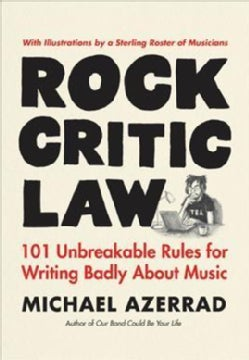 Rock Critic Law: 101 Unbreakable Rules for Writing Badly About Music (Hardcover)