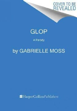 Glop: Nontoxic, Expensive Ideas That Will Make You Look Ridiculous and Feel Pretentious (Hardcover)
