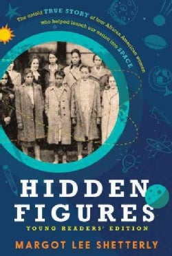 Hidden Figures Young Readers' Edition: The Untold True Story of Four African-American Women Who Helped Launch Our... (Paperback)