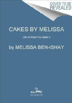 Cakes by Melissa: Life Is What You Bake It (Hardcover)