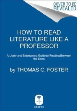 How to Read Literature Like a Professor: A Lively and Entertaining Guide to Reading Between the Lines (Hardcover)