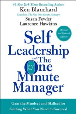 Self Leadership and the One Minute Manager: Gain the Mindset and Skillset for Getting What You Need to Succeed (Hardcover)