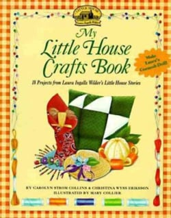 My Little House Crafts Book: 18 Projects from Laura Ingalls Wilder's Little House Stories (Paperback)