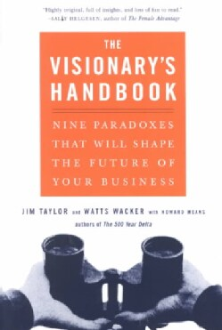 The Visionary's Handbook: Nine Paradoxes That Will Shape the Future of Your Business (Paperback)