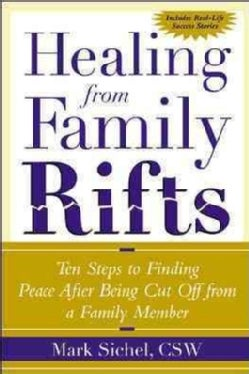 Healing from Family Rifts: Ten Steps to Finding Peace After Being Cut Off from a Family Member (Paperback)