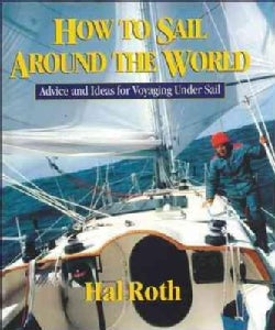 How to Sail Around the World: Advice and Ideas for Voyaging Under Sail (Hardcover)