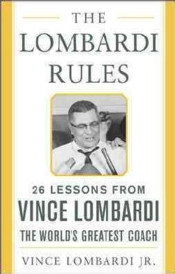 The Lombardi Rules: 26 Lessons from Vince Lombardi, the World's Greatest Coach (Hardcover)