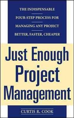 Just Enough Project Management: The Indispensable Four-Step Process for Managing Any Project Better, Faster, Cheaper (Paperback)