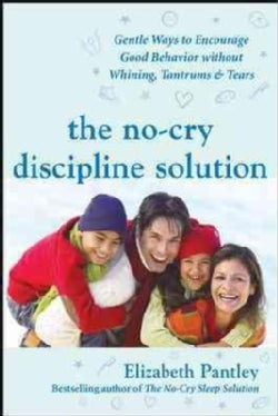 The No-cry Discipline Solution: Gentle Ways to Encourage Good Behavior Without Whining, Tantrums, & Tears (Paperback)