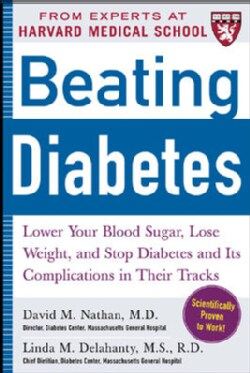 Beating Diabetes: Lower Your Blood Sugar, Lose Weight, and Stop Diabetics and Its Complications in Their Tracks (Paperback)