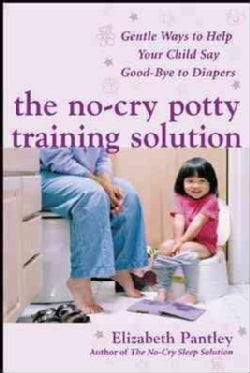 No-cry Potty Training Solution Gentle Ways to Help Your Child Say Goodbye to Diapers (Paperback)