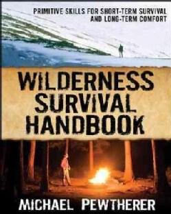 Wilderness Survival Handbook: Primitive Skills for Short-Term Survival and Long-Term Comfort (Paperback)