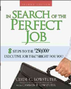 In Search of the Perfect Job: 8 Steps to the $250,000+ Executive Job That's Right for You (Paperback)