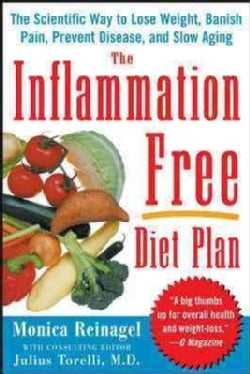 The Inflammation-Free Diet Plan: The Scientific Way to Lose Weight, Banish Pain, Prevent Disease, and Slow Aging (Paperback)