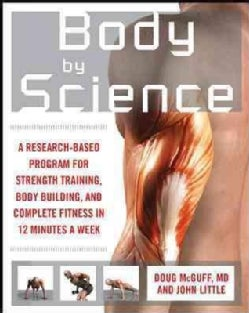 Body by Science: A Research-based Program for Strength Training, Body Building, and Complete Fitness in 12 Minute... (Paperback)