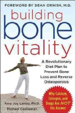 Building Bone Vitality: A Revolutionary Diet Plan to Prevent Bone Loss and Reverse Osteoporosis (Paperback)