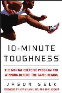 10-Minute Toughness: The Mental-training Program for Winning Before the Game Begins (Hardcover)