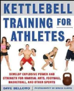 Kettlebell Training for Athletes: Develop Explosive Power and Strength for Martial Arts, Football, Basketball, an... (Paperback)