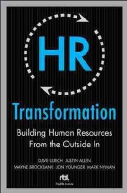 HR Transformation: Building Human Resources from the Outside in (Hardcover)