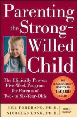 Parenting the Strong-Willed Child: The Clinically Proven Five-Week Program for Parents of Two- to Six-Year-Olds (Paperback)