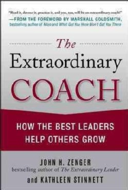The Extraordinary Coach: How the Best Leaders Help Others Grow (Hardcover)