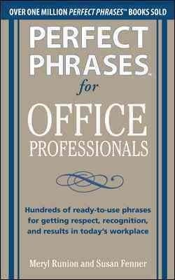 Perfect Phrases for Office Professionals: Hundreds of Ready-to-Use Phrases for Getting Respect, Recognition, and ... (Paperback)