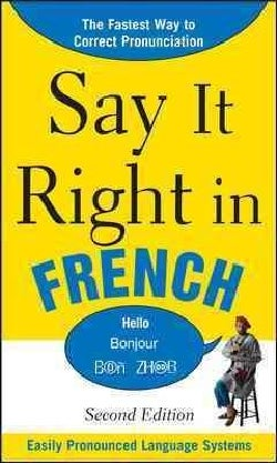 Say It Right in French: Easily Pronounced Language Systems (Paperback)