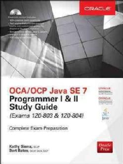 OCA/OCP Java SE 7 Programmer I & II Study Guide: Exams 1z0-803 & 1z0-804