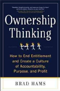 Ownership Thinking: How to End Entitlement and Create a Culture of Accountability, Purpose, and Profit (Hardcover)