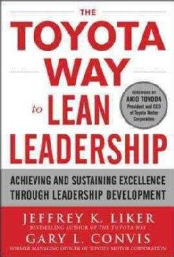 The Toyota Way to Lean Leadership: Achieving and Sustaining Excellence Through Leadership Development (Hardcover)